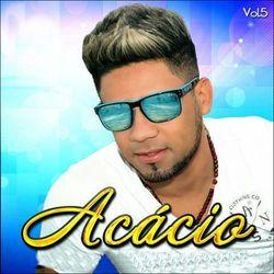 Acácio – O Ferinha da Bahia, Vol. 5 2017 CD Completo