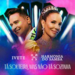Baixar Ivete Sangalo, Harmonia Do Samba - Tá Solteira, Mas Não Tá Sozinha 2021 GRÁTIS