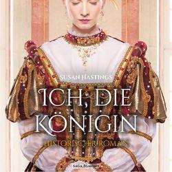 Ich, die Königin - Historischer Roman (Ungekürzt)
