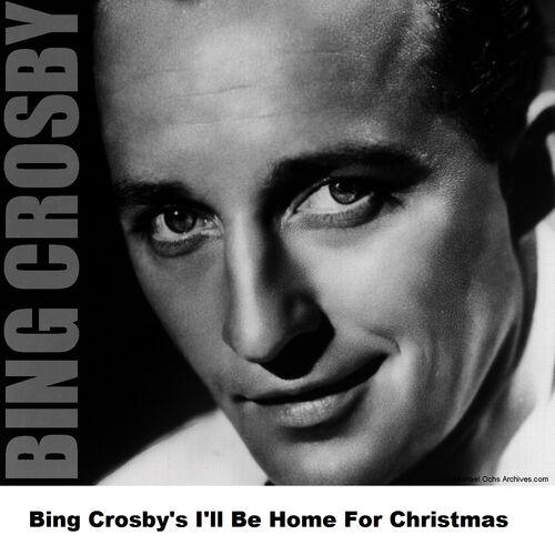 I Ll Be Home For Christmas Bing Crosby.Bing Crosby Bing Crosby S I Ll Be Home For Christmas