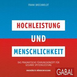Hochleistung und Menschlichkeit (Das pragmatische Führungskonzept für gesunde Spitzenleistung) Audiobook