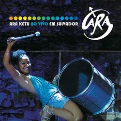 do Ara Ketu - Álbum Ara Ketu Ao Vivo Em Salvador Download