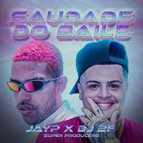 Capa JayP, DJ 2F – Saudade do Baile 2020