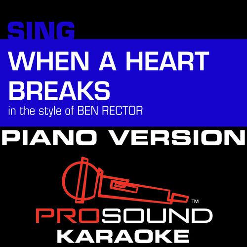 Prosound Karaoke Band When A Heart Breaks In The Style Of Ben Rector Female Piano Karaoke Instrumental Version Listen With Lyrics Deezer