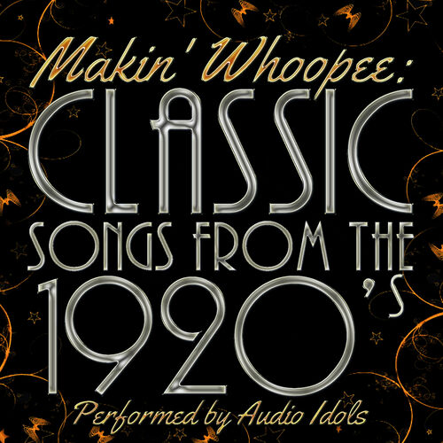 Audio Idols: Makin' Whoopee: Classic Songs from the 1920's