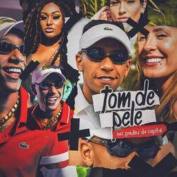 Tom de Pele – MC Paulin da Capital