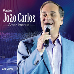 Download Padre João Carlos - Amor Imenso (Ao Vivo) 2013