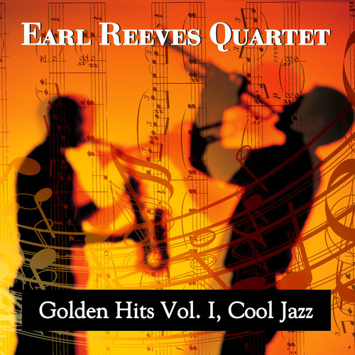 Earl Reeves Quartet: Golden Hits Vol  I, Cool Jazz - Music