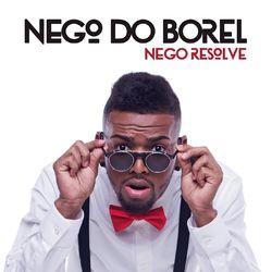 CD Nego Resolve - Nego do Borel (2015) Download