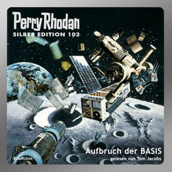 Aufbruch der BASIS - Perry Rhodan - Silber Edition 102 (Gekürzt)