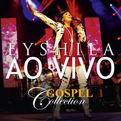 Baixar Eyshila – Gospel Collection Ao Vivo (CD) 2014 Grátis