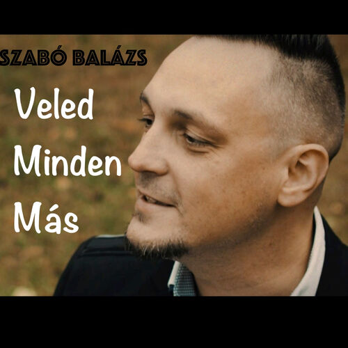 Szabó Balázs: Veled Minden Más - Music Streaming - Listen on Deezer