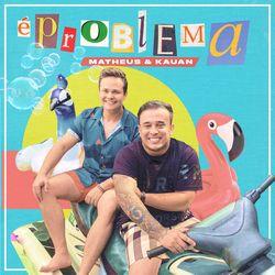 É Problema – Matheus e Kauan
