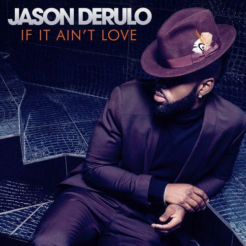 Jason Derulo: If It Ain\'t Love - Music Streaming - Listen on Deezer