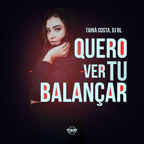 Baixar Música Quero Ver Tu Balançar – Tainá Costa, DJ BL (2018) Grátis