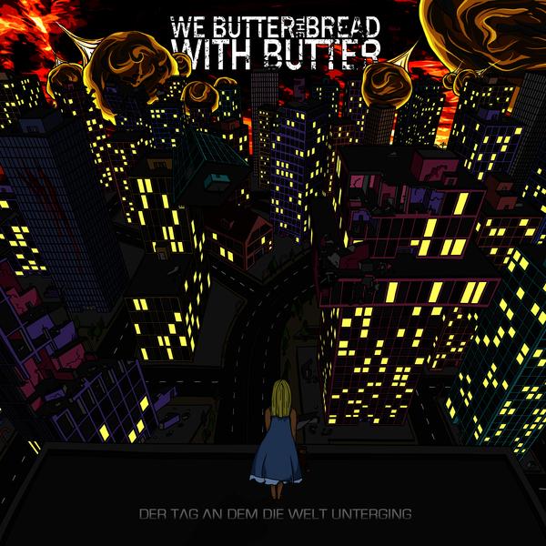 We Butter The Bread With Butter - Der Tag an dem die Welt unterging (2010)