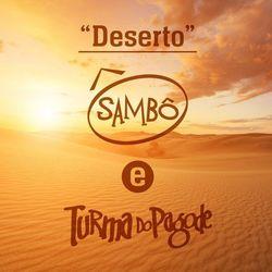 Deserto – Sambô Part. Turma do Pagode