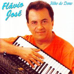 Flávio José – Filho do Dono 2014 CD Completo