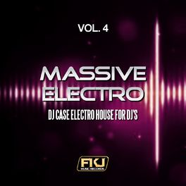 Album cover of Massive Electro, Vol. 4 (DJ Case Electro House for DJ's)