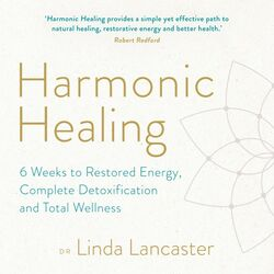 Harmonic Healing (6 Weeks to Restored Energy, Complete Detoxification and Total Wellness)