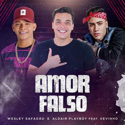 Música Amor Falso – Wesley Safadão, Aldair Playboy, Mc Kevinho (2018)