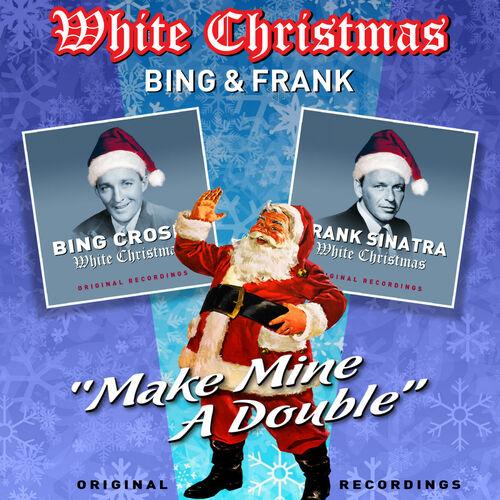 bing crosby make mine a double white christmas music streaming listen on deezer - Frank Sinatra White Christmas