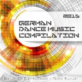 Album cover of German Dance Music Compilation 2016 - Best of EDM, Electro, Trance & Techno Playlist
