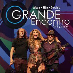 Alceu Valença – O Grande Encontro 20 Anos: Alceu, Elba e Geraldo (Ao Vivo) 2016 CD Completo