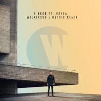 I Need (Metrik rmx) - WILKINSON - HAYLA