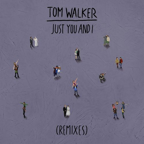 Tom Walker - Just You and I (Remixes) 2019 [EP]