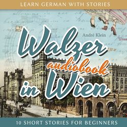 Learn German with Stories: Walzer in Wien - 10 Short Stories for Beginners Audiobook