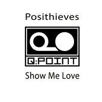 Show Me Love - POSITHIEVES