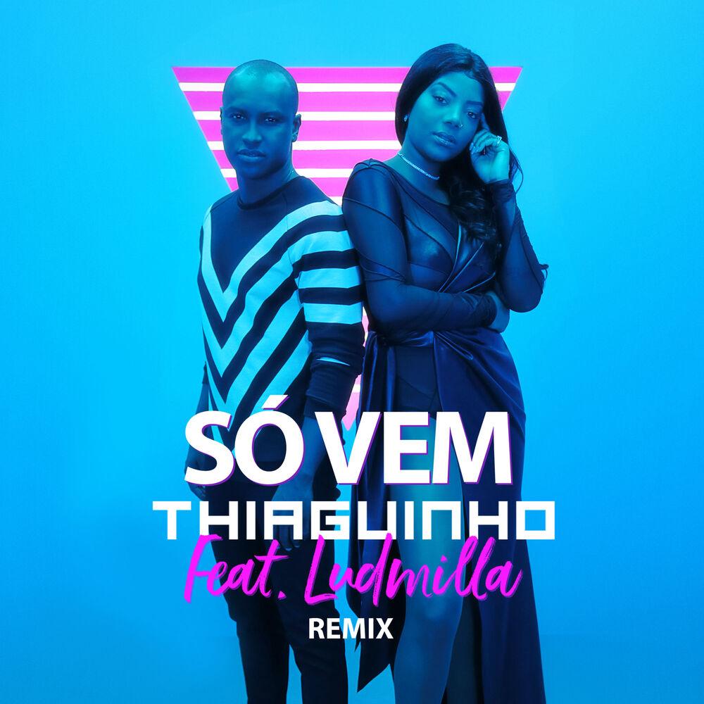 Baixar Só Vem! (U.M. Music Remix), Baixar Música Só Vem! (U.M. Music Remix) - Thiaguinho, Ludmilla 2018, Baixar Música Thiaguinho, Ludmilla - Só Vem! (U.M. Music Remix) 2018