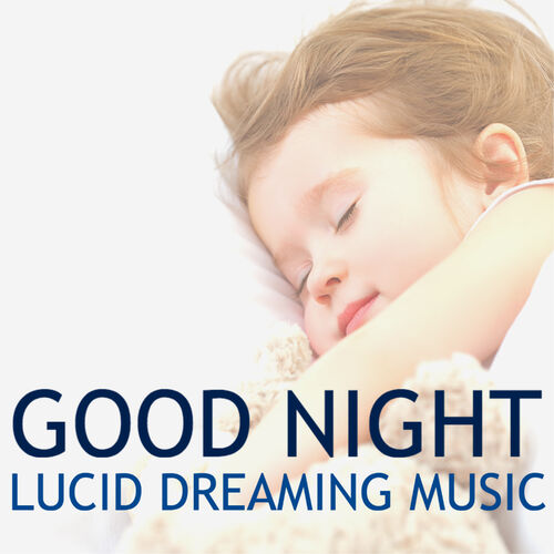 All Night Long: Good Night - Lucid Dreaming Music for Body & Mind