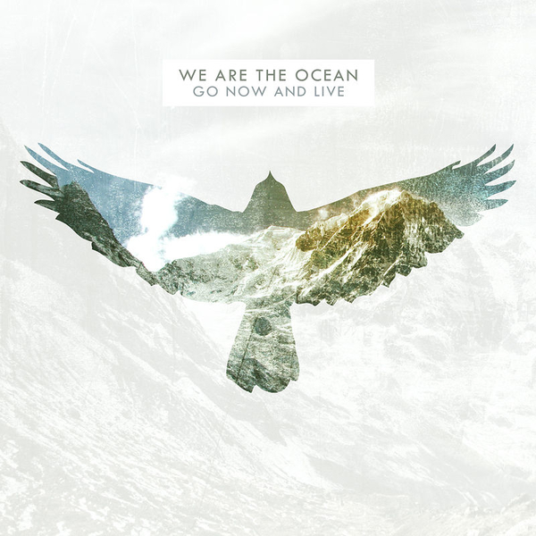 We Are The Ocean - Go Now and Live [Deluxe Edition] (2011)