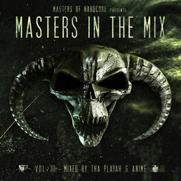 Album cover of Masters Of Hardcore Presents: Masters In The Mix Vol. III (Mixed by The Playah & Anime)