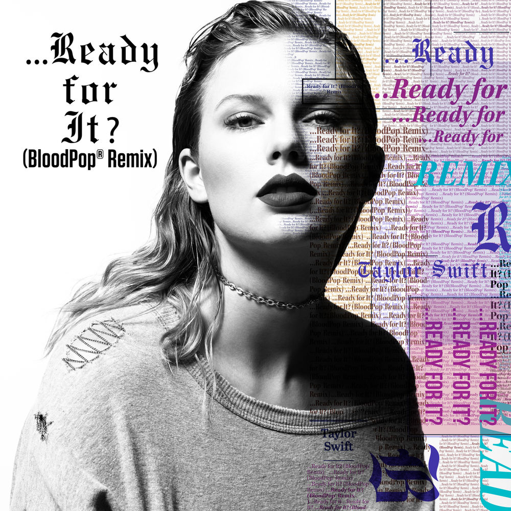 Music …Ready For It? (BloodPop® Remix) – Taylor Swift (2017)