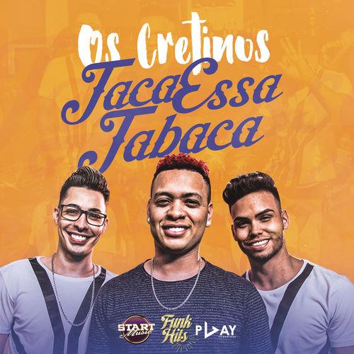 Baixar Taca Essa Tabaca, Baixar Música Taca Essa Tabaca - Os Cretinos 2017, Baixar Música Os Cretinos - Taca Essa Tabaca 2017