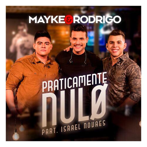 Baixar Música Praticamente Nulo – Mayke & Rodrigo, Israel Novaes (2018) Grátis