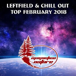 Various Artists: Leftfield & Chill Out Top February 2018 - Music