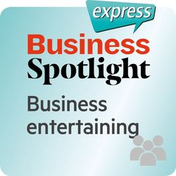 Business Spotlight Express - Business Entertaining (Wortschatz-Training Business-Englisch - Beziehungen - Bewirtung Von Geschäftspartnern)