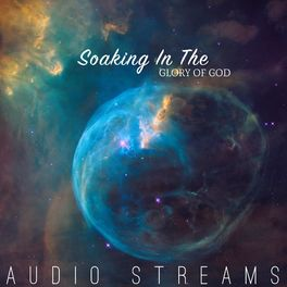 Audio Streams: Soaking in His Presence - Music Streaming