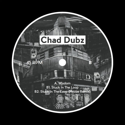 Chad Dubz - Wisdom EP 2019