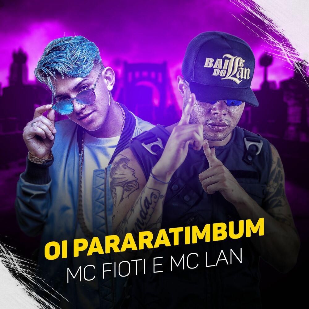 Baixar Oi Pararatimbum, Baixar Música Oi Pararatimbum - Mc Lan, MC Fioti 2017, Baixar Música Mc Lan, MC Fioti - Oi Pararatimbum 2017