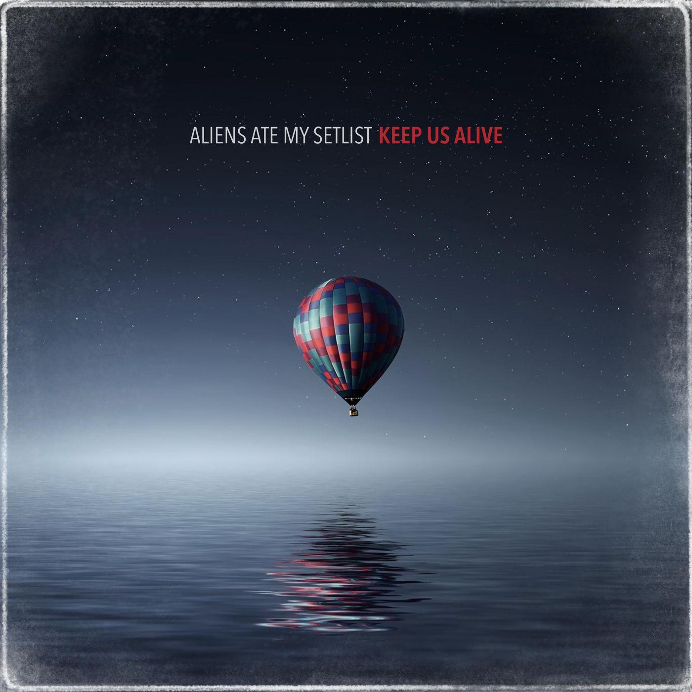 Aliens ate my Setlist - Keep Us Alive [single] (2020)