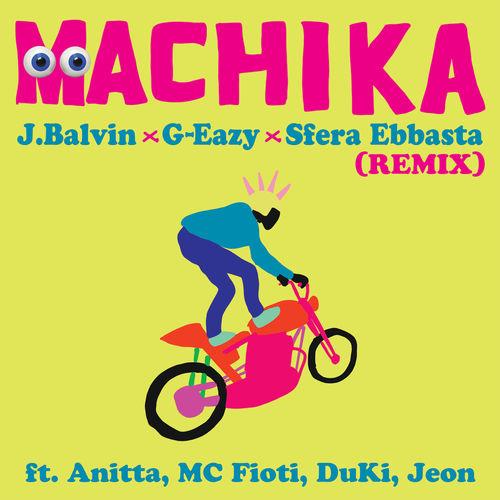 Single Machika (Remix) – J Balvin, G-Eazy, Sfera Ebbasta, Anitta, MC Fioti, Düki, Jeon (2018)