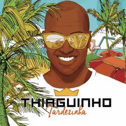 Thiaguinho – Tardezinha – Ao Vivo 2017 CD Completo