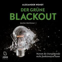 Der Grüne Blackout: Warum die Energiewende nicht funktionieren kann Audiobook