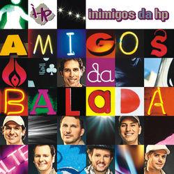 Inimigos Da HP – Amigos da Balada 2010 CD Completo