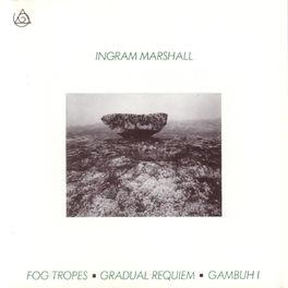 Ingram Marshall - Fog Tropes - Gradual Requiem